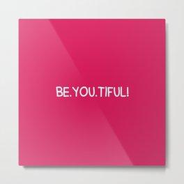 Beautiful = BE.YOU.TIFUL Metal Print