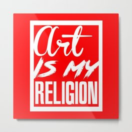 ART IS MY RELIGION-RED Metal Print
