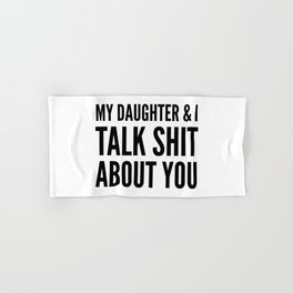 My Daughter & I Talk Shit About You Hand & Bath Towel