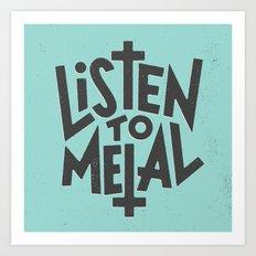 Listen To Metal, V2 Art Print