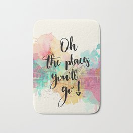 Oh the places you will go Quote Bath Mat