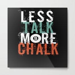 Less Talk More Chalk Pool Metal Print