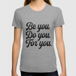 Be you. Do you.For you. T-shirt