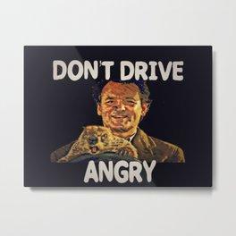 Don't Drive Angry Metal Print