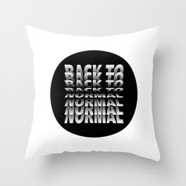 Back to Normal Throw Pillow