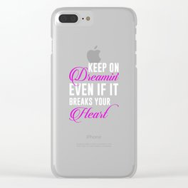 Keep on Dreaming Even if It Breaks Your Heart T-shirt Clear iPhone Case