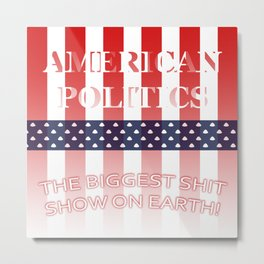 The Biggest Shit Show On Earth Metal Print