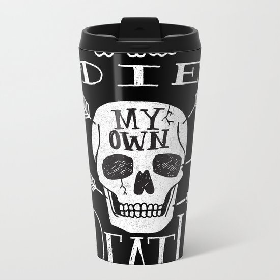 I WILL DIE MY OWN DEATH Metal Travel Mug