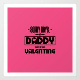sorry boys my dad is my valentine new hot 2018 valentines day love Art Print