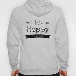 Live Happy Every Day Quote  Hoody
