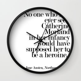 No One Who Had Ever Seen Catherine Morland... Wall Clock
