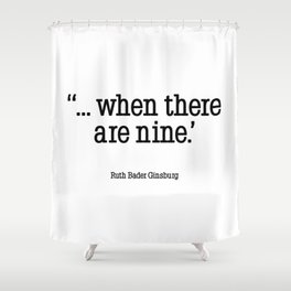 WHEN THERE ARE NINE Shower Curtain