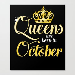 Queens are Born in October Women Girl Birthday Celebration Canvas Print