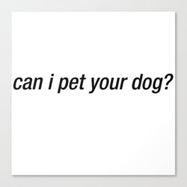 Can I Pet Your Dog Canvas Print