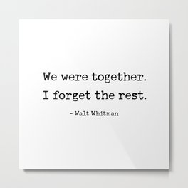 We were together. I forget the rest. Walt Whitman Quote. Metal Print