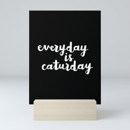 Everyday Is Caturday Mini Art Print