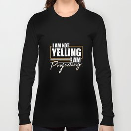 I Am Not Yelling I Am Projecting For Actors And Artists Long Sleeve T-shirt