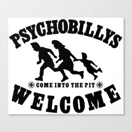 PSYCHOBILLYS WELCOME - COME INTO THE PIT Canvas Print