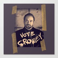 crowley Canvas Prints featuring Vote Crowley! by KanaHyde