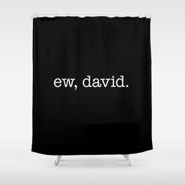Ew, David. - white type Shower Curtain
