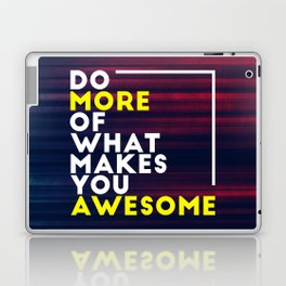 Do more of what makes you awesome!  Laptop & iPad Skin