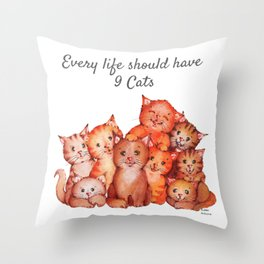 Every life should have nine cats Throw Pillow