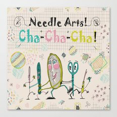 Needle Arts! Cha-Cha-Cha! Canvas Print