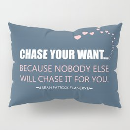 Flanery - Chase Your Want Pillow Sham