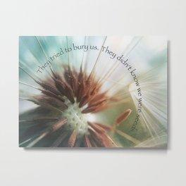 We Are Seeds Metal Print