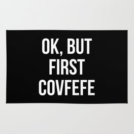 OK, But First Covfefe (Black & White) Rug