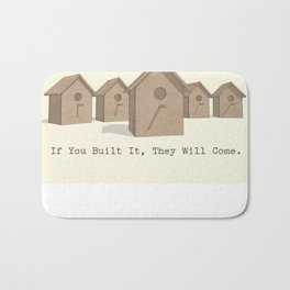 If You Built It, They Will Come. Bath Mat