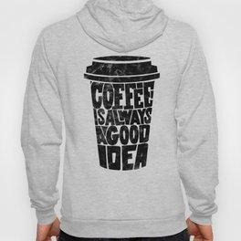 Coffee is Always a Good Idea Hoody
