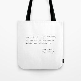 And, when you want something, all the universe conspires in helping you to achieve it. Tote Bag