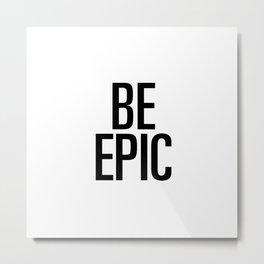 Be epic Metal Print
