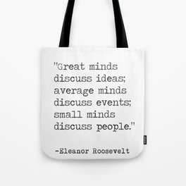 """Great minds discuss ideas..."" Eleanor Roosvelt Tote Bag"