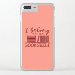 I belong in a bookshelf Clear iPhone Case