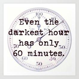 Even The Darkest Hour Art Print