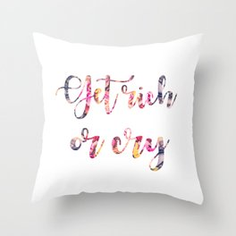 Get rich or cry Throw Pillow