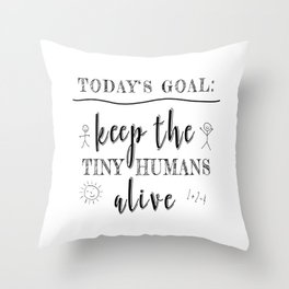 Teacher Today's Goal Keep the Tiny Humans Alive Funny Gift Throw Pillow