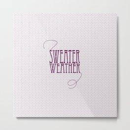 Sweater Weather... Metal Print