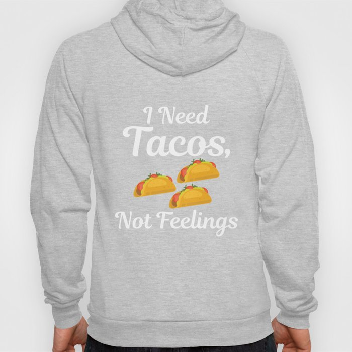 I Need Tacos Not Feelings Mexican Food Delicious print Hoody