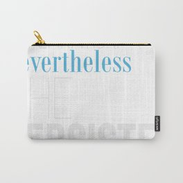 Nevertheless Typography 2 Carry-All Pouch