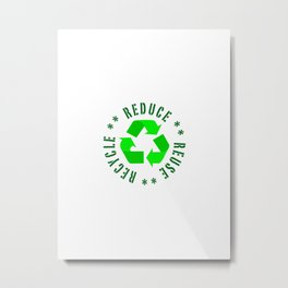 Reduce Reuse Recycle Metal Print