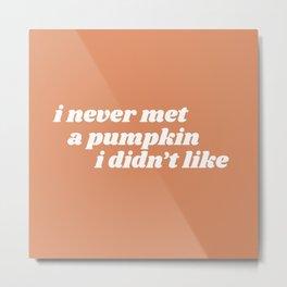 never met a pumpkin Metal Print