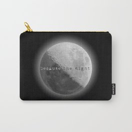 because the night Carry-All Pouch