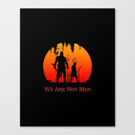 We Are Not Men Canvas Print