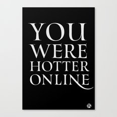 You Were Hotter Online 2 Canvas Print