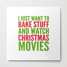 I Just Want To Bake Stuff and Watch Christmas Movies (Red & Green) Metal Print