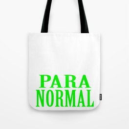 """Why Be Normal When You Can Be A Para Normal"" tee design. Unique and funny tee for this holiday!  Tote Bag"