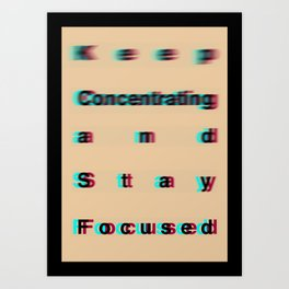 Keep Concentrating & Stay Focused Art Print